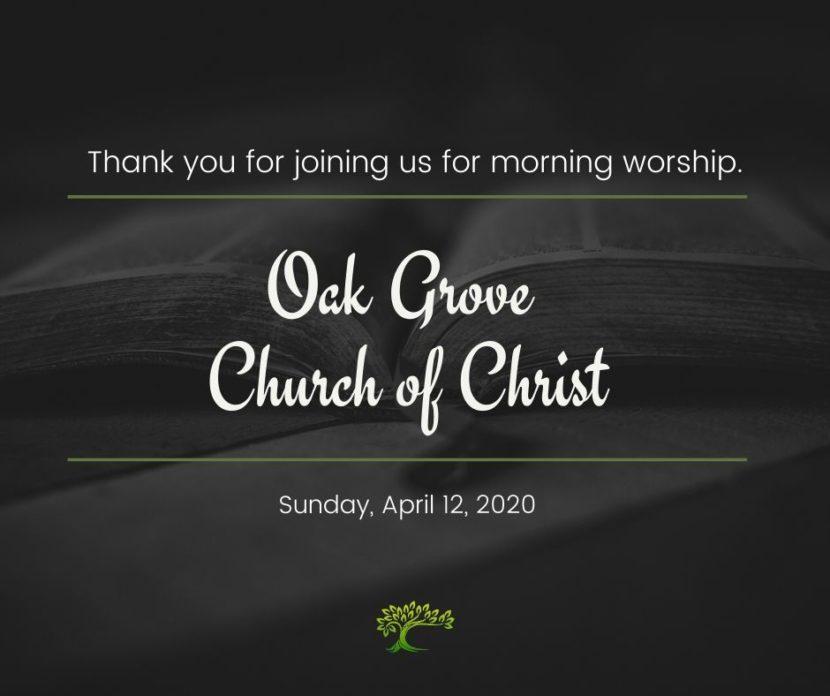 Morning Worship, Sunday, April 12, 2020 | Oak Grove Church of Christ