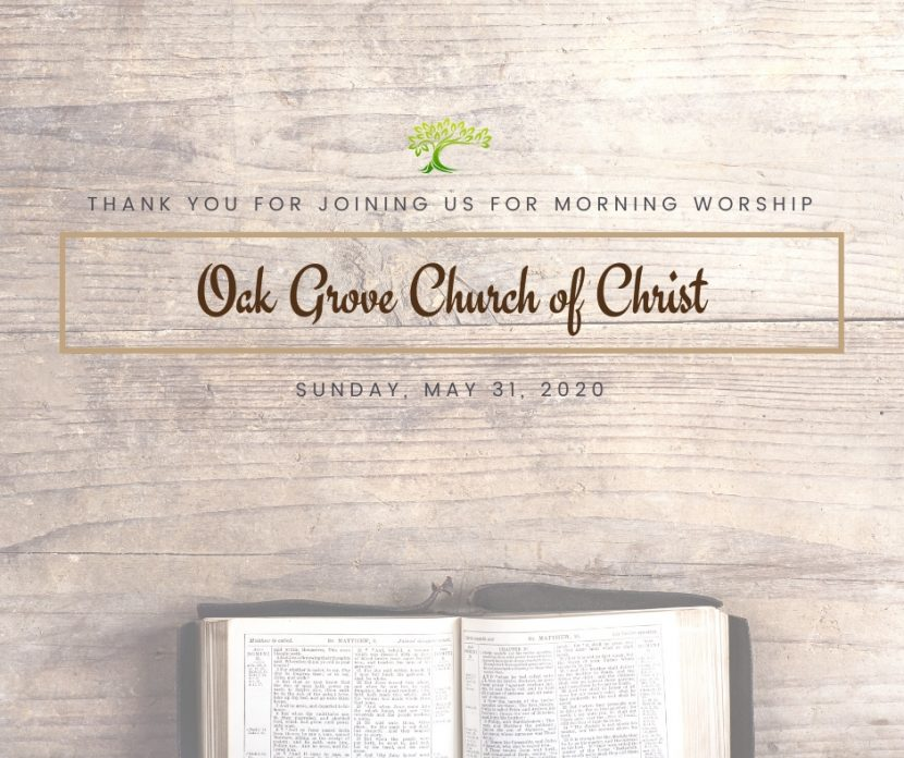 Morning Worship, Sunday, May 31, 2020 | Oak Grove Church of Christ