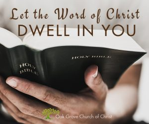 Let the Word of Christ Dwell in You   Oak Grove Church of Christ, Jack McNiel , Evangelist
