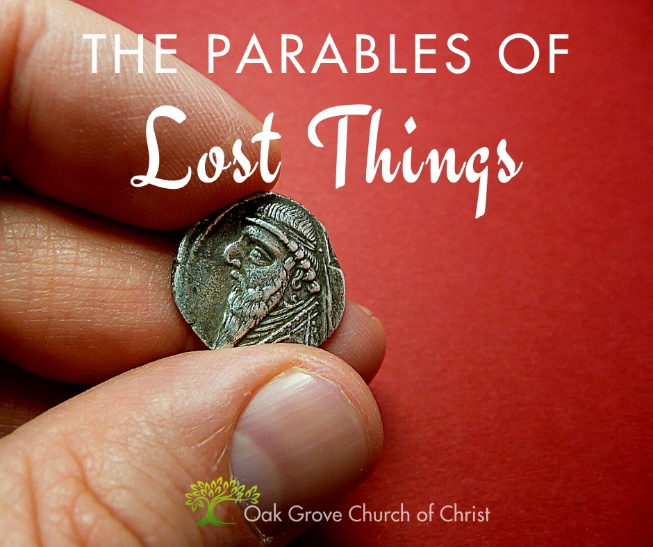 Parables of Lost Things | Jack McNiel, Evangelist, Oak Grove Church of Christ