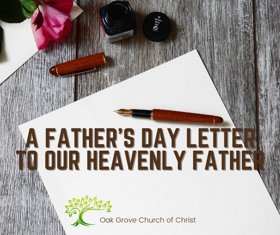 A Father's Day Letter to our Heavenly Father | Oak Grove Church of Christ, Jack McNiel, Evangelist