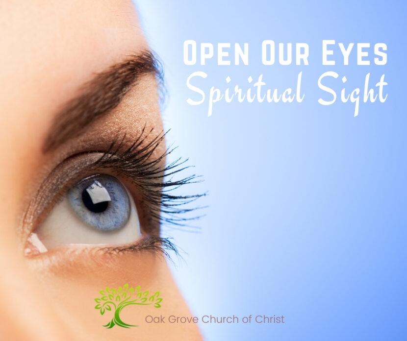 Open Our Eyes, Spiritual Sight | Oak Grove Church of Christ, Jack McNiel, Evangelist