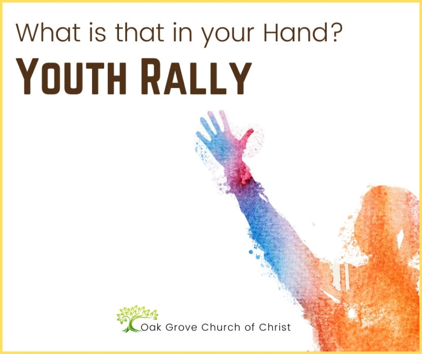 Youth Rally: What's That in Your Hand? | Oak Grove Church of Christ