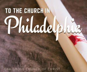 Summer Sermon Series: To the Church in Philadelphia | Oak Grove Church of Christ