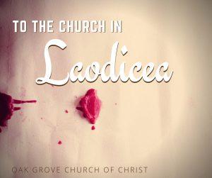 Summer Sermon Series: To the Church in Laodicea | Oak Grove Church of Christ