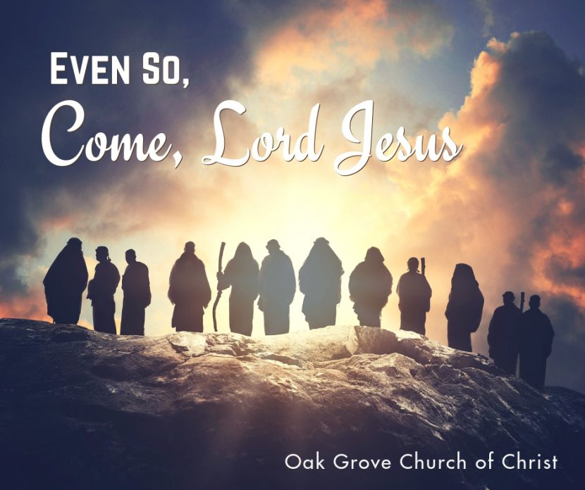 Even So, Come Lord Jesus | Oak Grove Church of Christ #christianity #Christian #churchofChrist