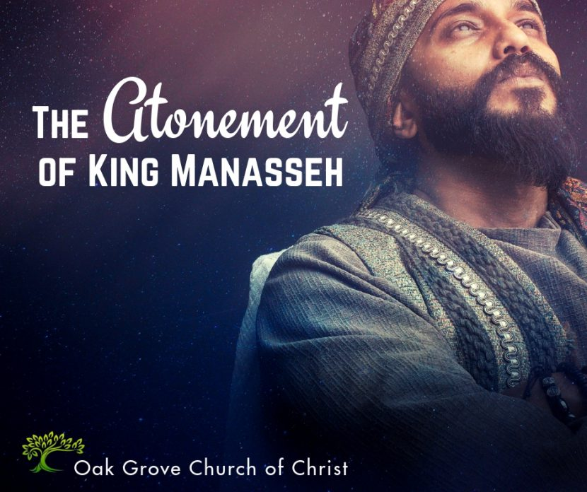 The Atonement of King Manasseh, Jack McNiel | Oak Grove Church of Christ
