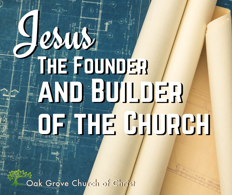 Jesus Is The Founder and Builder of The Church