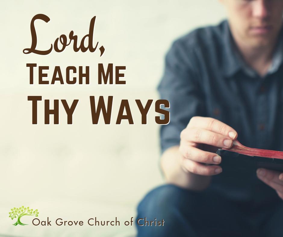 Lord, Teach Me Thy Ways