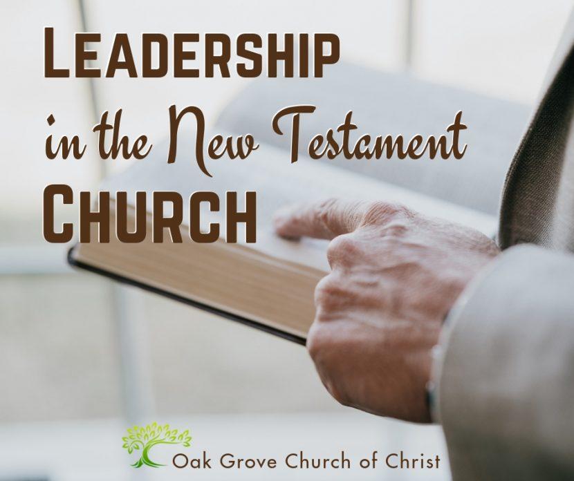 Leadership in the New Testament Church   Jack McNiel, Evangelist, Oak Grove Church of Christ