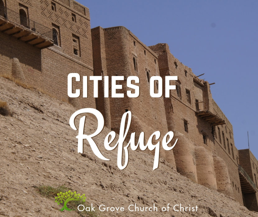 Cities of Refuge and the Refuge of the Church   Jack McNiel, Evangelist, Oak Grove Church of Christ