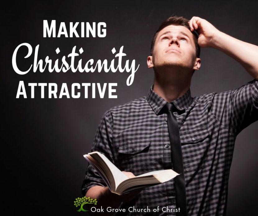 Making Christianity Attractive | Jack McNiel, Evangelist, Oak Grove Church of Christ