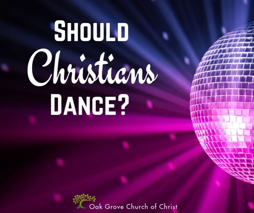 Should Christians Dance? | Jack McNiel, Evangelist, Oak Grove Church of Christ