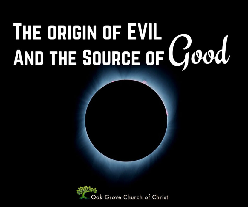 The Origin of Evil and the Source of Good | Jack McNiel, Evangelist, Oak Grove Church of Christ