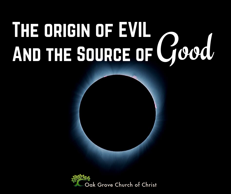 The Origin of Evil and the Source of Good