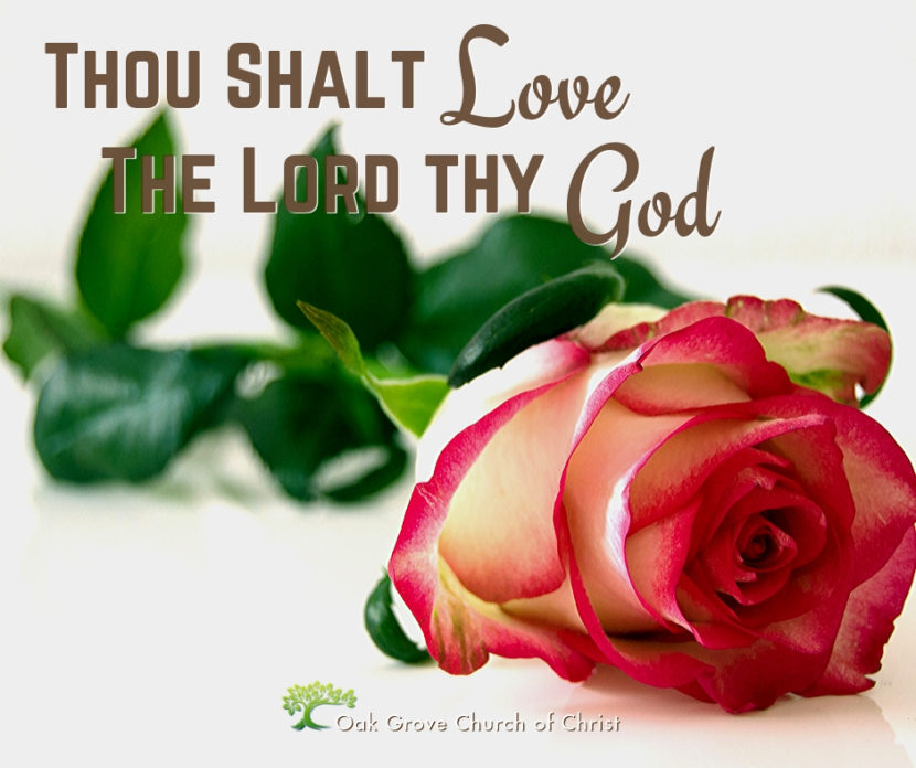 Love the Lord thy God | Jack McNiel, Evangelist, Oak Grove Church of Christ