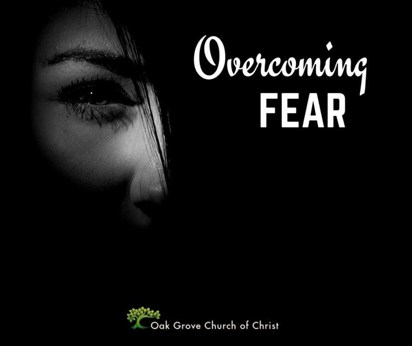 Overcoming Fear | Jack McNiel, Evangelist, Oak Grove Church of Christ