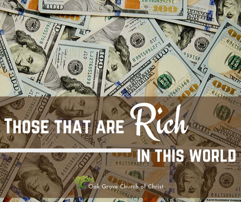 Those That are Rich in This World | Jack McNiel, Evangelist, Oak Grove Church of Christ