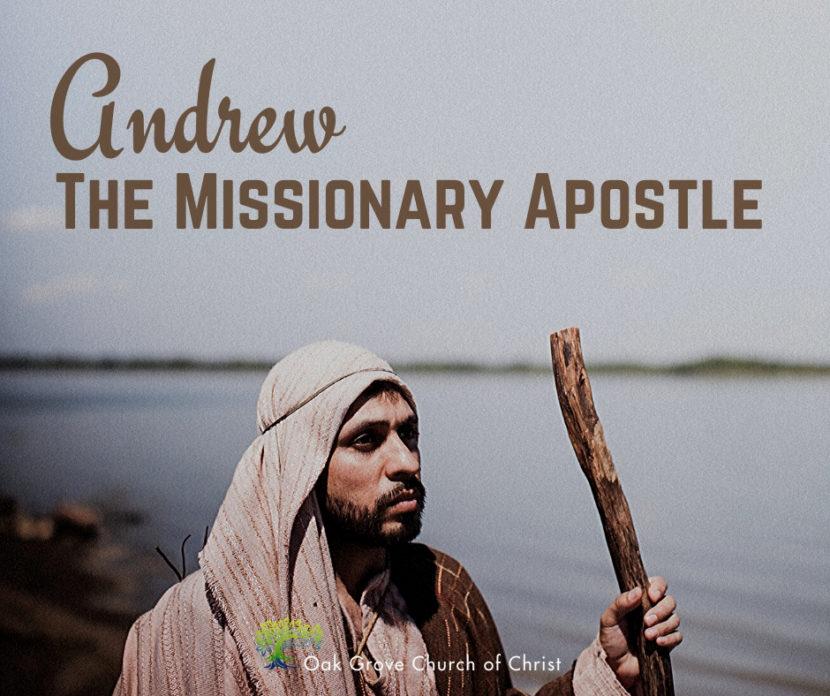 Andrew the Missionary Apostle   Jack McNiel, Evangelist, Oak Grove Church of Christ