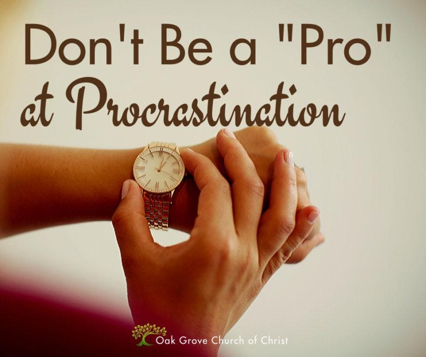 Don't Become a Pro at Procrastination | Jack McNiel, Evangelist, Oak Grove Church of Christ