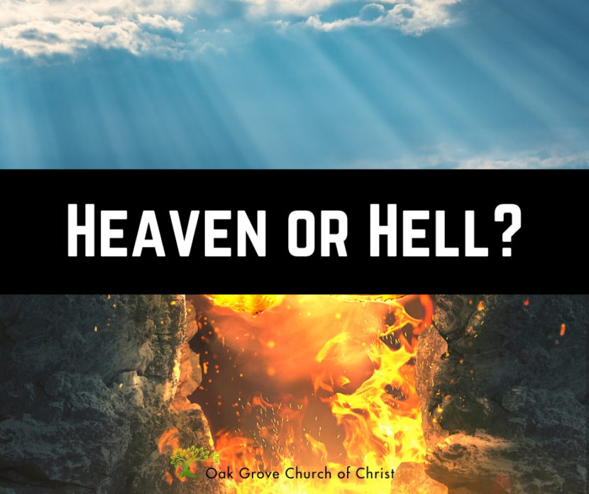 Heaven or Hell? Eternal Destinations | Jack McNiel, Evangelist Oak Grove Church of Christ