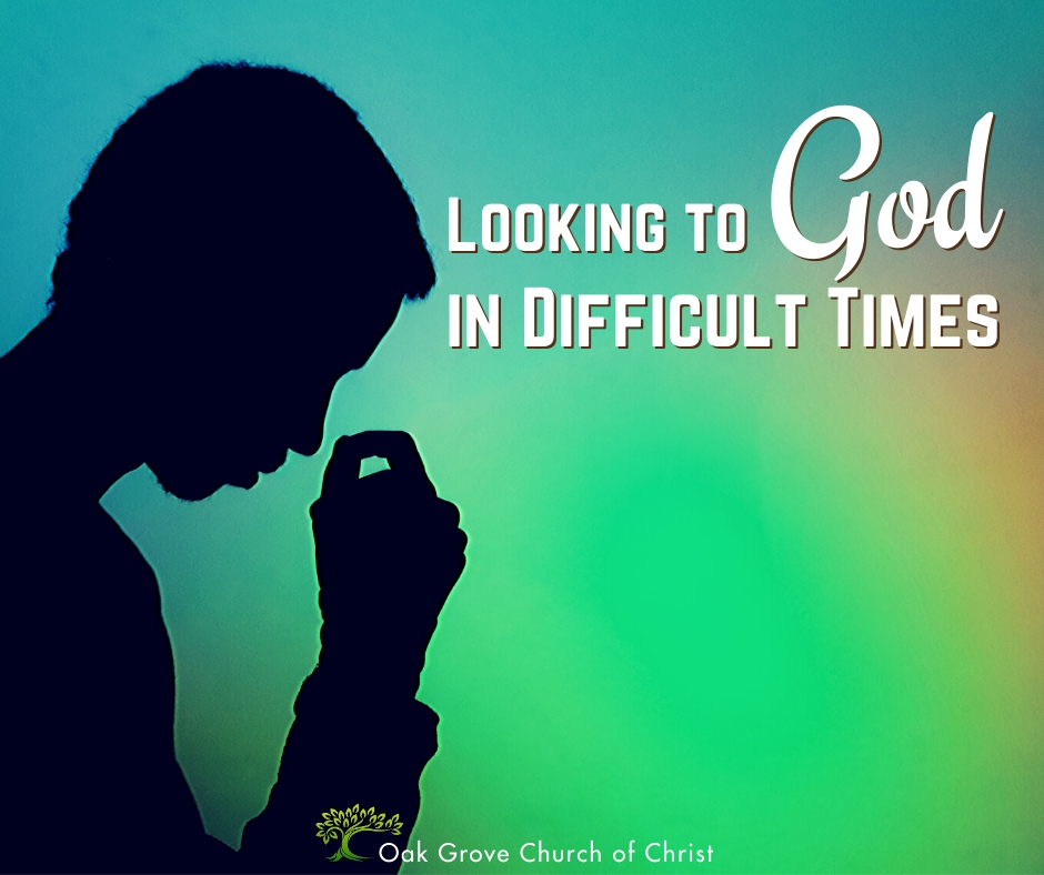 Looking to God in Difficult Times