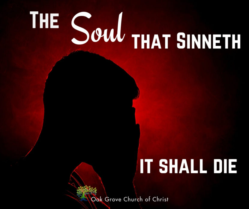 The Soul that Sinneth, it Shall Die | Jack McNiel, Evangelist, Oak Grove Church of Christ