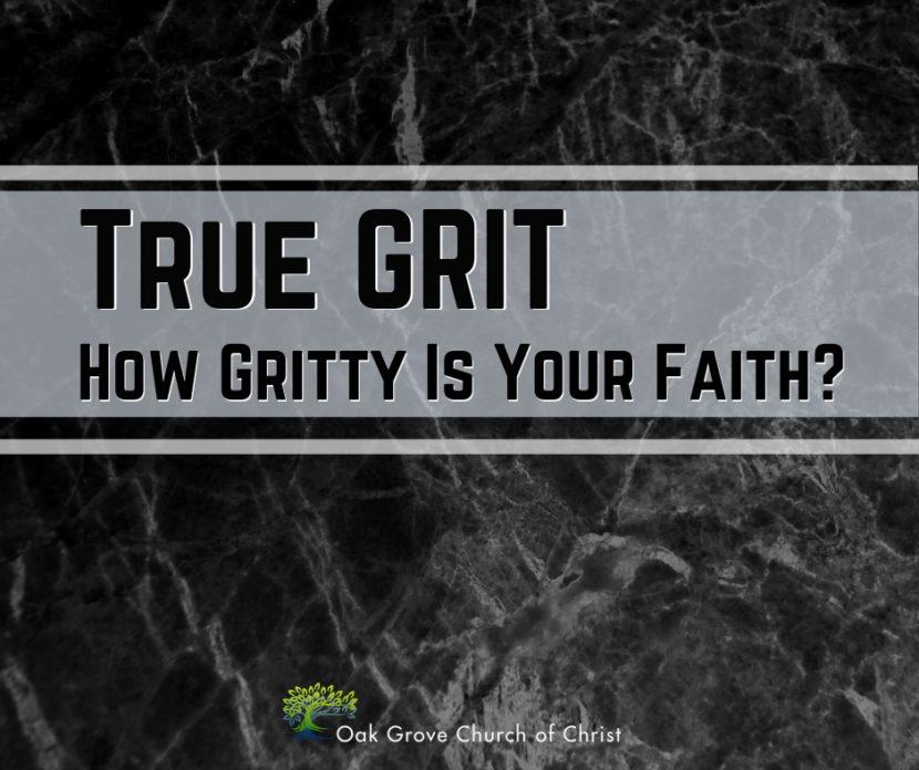 True Grit, How Gritty Is Your Faith | Jack McNiel, Evangelist, Oak Grove Church of Christ