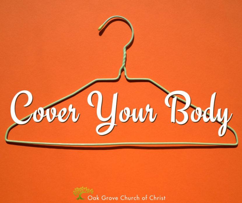 Cover Your Body | Jack McNiel, Evangelist, Oak Grove Church of Christ