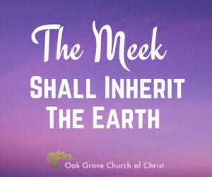 The Meek Shall Inherit the Earth | Jack McNiel, Evangelist, Oak Grove Church of Christ
