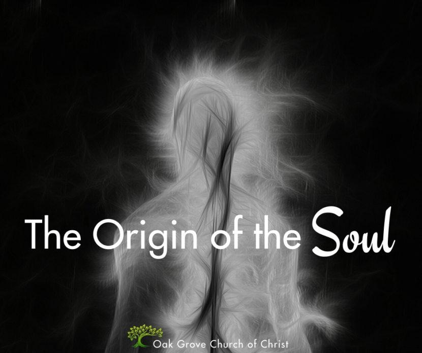 The Origin of the Soul | Jack McNiel, Evangelist, Oak Grove Church of Christ
