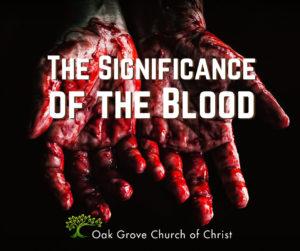 The Significance of the Blood | Jon Leonard, Member, Oak Grove Church of Christ
