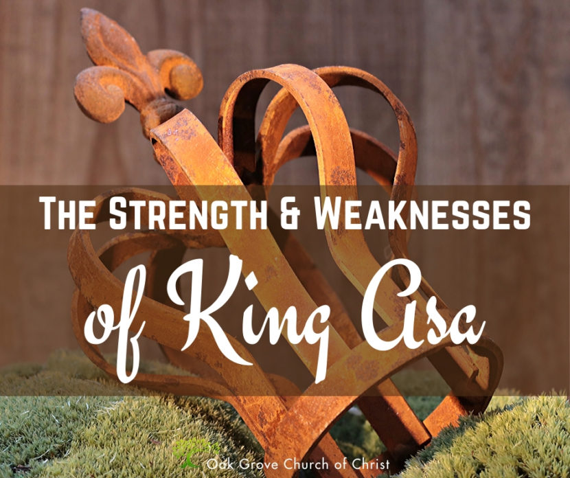 The Strength and Weaknesses of King Asa | Jack McNiel, Evangelist, Oak Grove Church of Christ