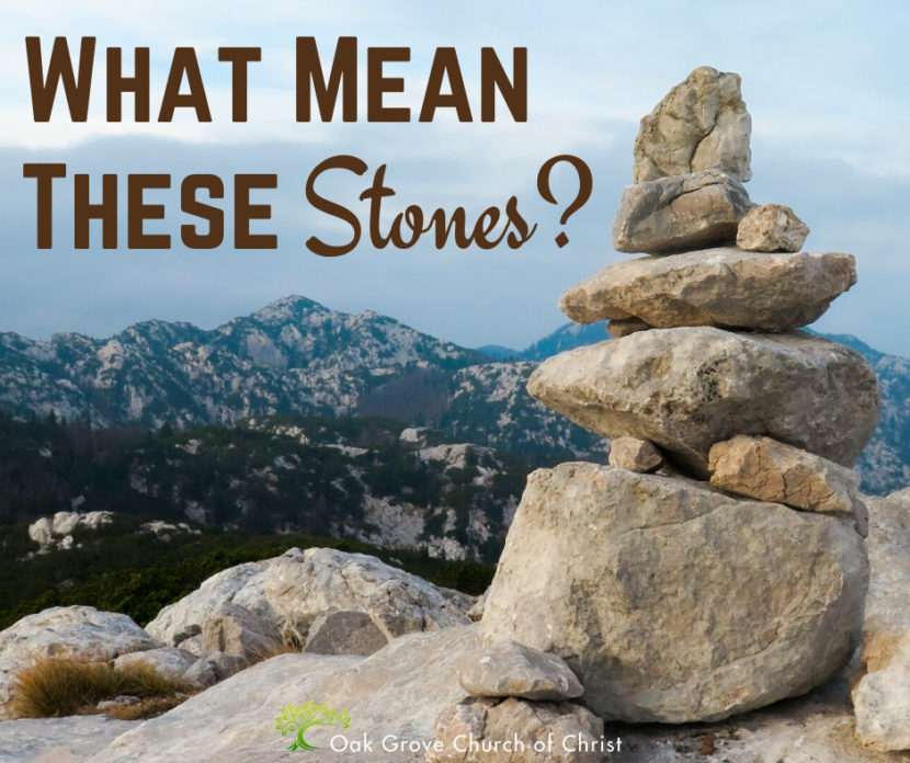 What Mean These Stones | Jack McNiel, Evangelist Oak Grove Church of Christ
