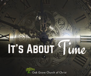 It's About Time | Jack McNiel, Evangelist, Oak Grove Church of Christ