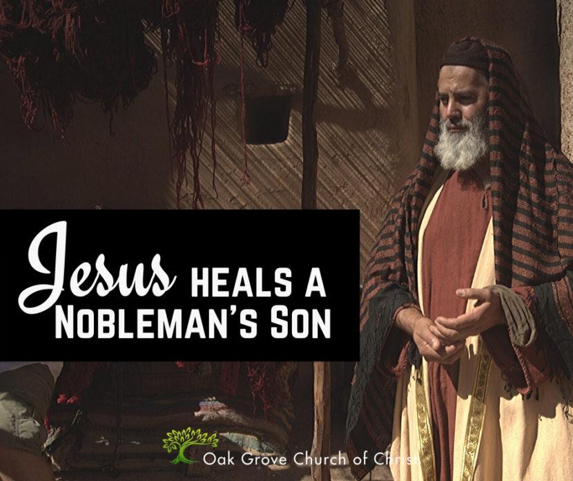 Jesus Heals the Nobleman's Son | Jack McNiel, Evangelist, Oak Grove Church of Christ