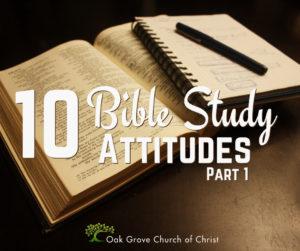 10 Bible Study Attitudes Part 1 | Jack McNiel, Evangelist, Oak Grove Church of Christ
