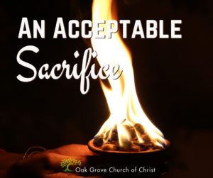An Acceptable Sacrifice | Jack McNiel, Evangelist Oak Grove Church of Christ