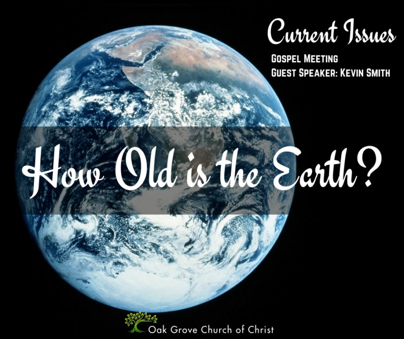 Current Issues: How Old is the Earth   Kevin Smith, Guest Speaker, Oak Grove Church of Christ