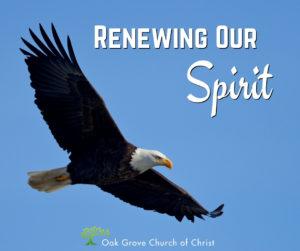 Renewing Our Spirit   Jack McNiel Evangelist, Oak Grove Church of Christ