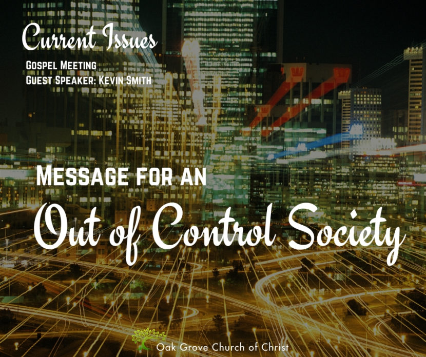 Message for an Out of Control Society, Gospel Meeting: Current Issues | Oak Grove Church of Christ, Kevin Smith, Guest Speaker