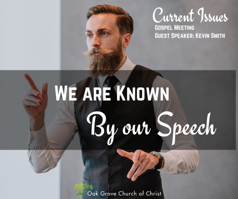 We Are Known by Our Speech, Gospel Meeting: Current Issues | Oak Grove Church of Christ, Kevin Smith, Guest Speaker