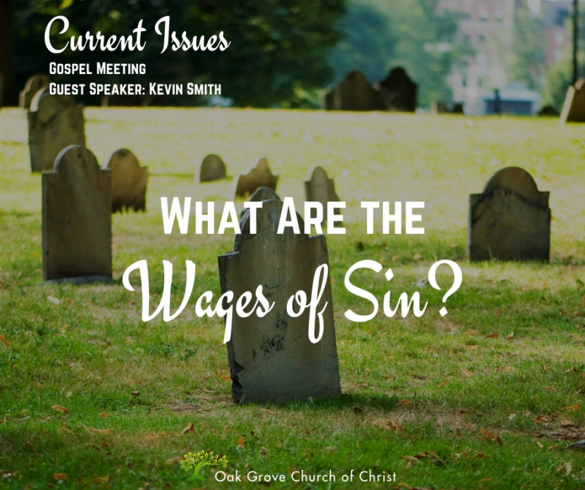 What are the Wages of Sin? Gospel Meeting: Current Issues | Oak Grove Church of Christ, Kevin Smith, Guest Speaker