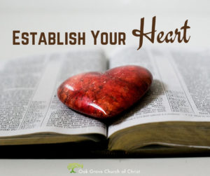 Establish Your Heart | Oak Grove Church of Christ, Jack McNiel Evangelist