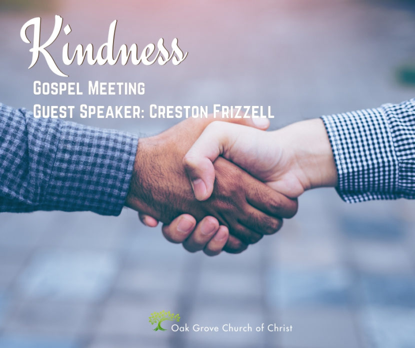 Gospel Meeting - Kindness: Oak Grove Church of Christ, Creston Frizzell, Guest Speaker