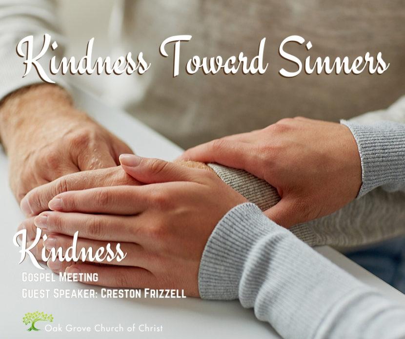 Gospel Meeting - Kindness Toward Sinners | Oak Grove Church of Christ, Creston Frizzell, Guest Speaker
