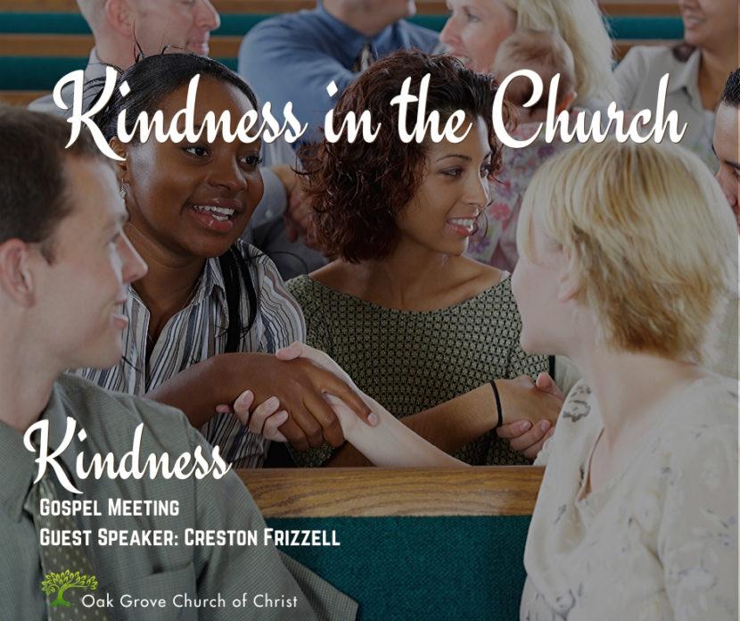 Gospel Meeting - Kindness in the Church | Oak Grove Church of Christ, Creston Frizzell, Guest Speaker