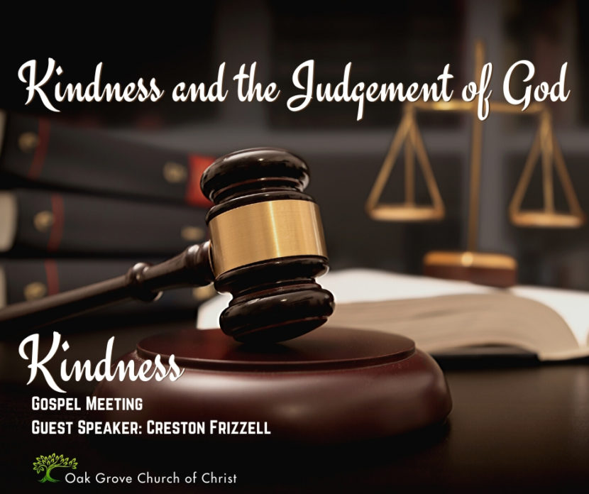 Gospel Meeting: Kindness And the Judgement of God | Oak Grove Church of Christ, Creston Frizzell, Guest Speaker