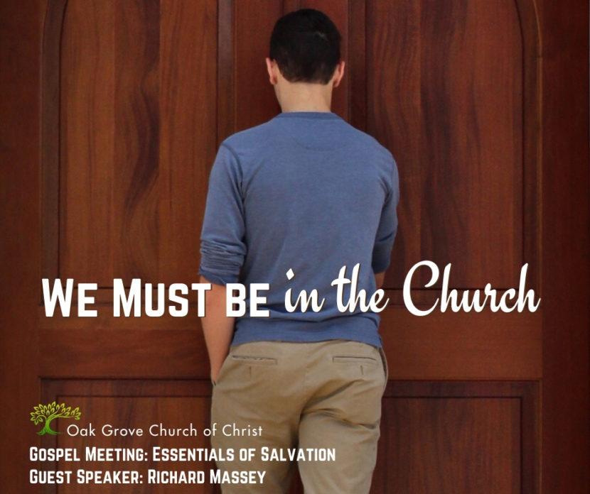 We Must Be in the Church - Gospel Meeting - Essentials of Salvation | Oak Grove Church of Christ, Richard Massey Guest Speaker
