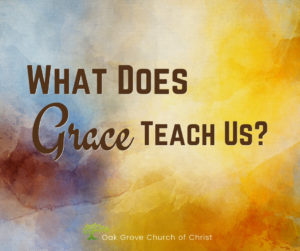 What Does Grace Teach Us | Oak Grove Church of Christ, Jack McNiel, Evangelist